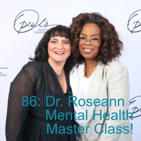 86: Dr. Roseann – Mental Health Master Class!