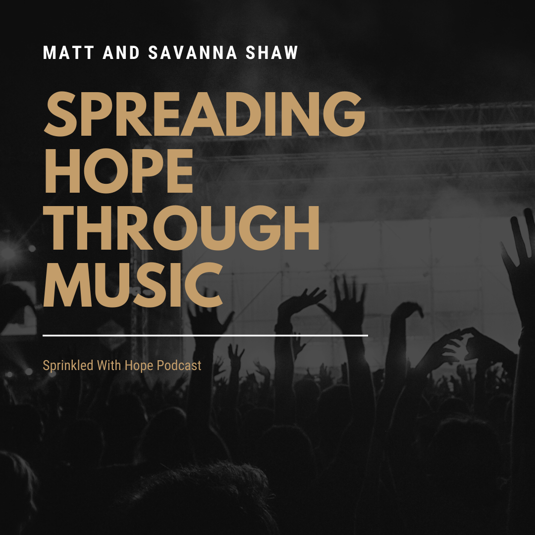 98 – Spreading Hope Through Music With Mat and Savanna Shaw