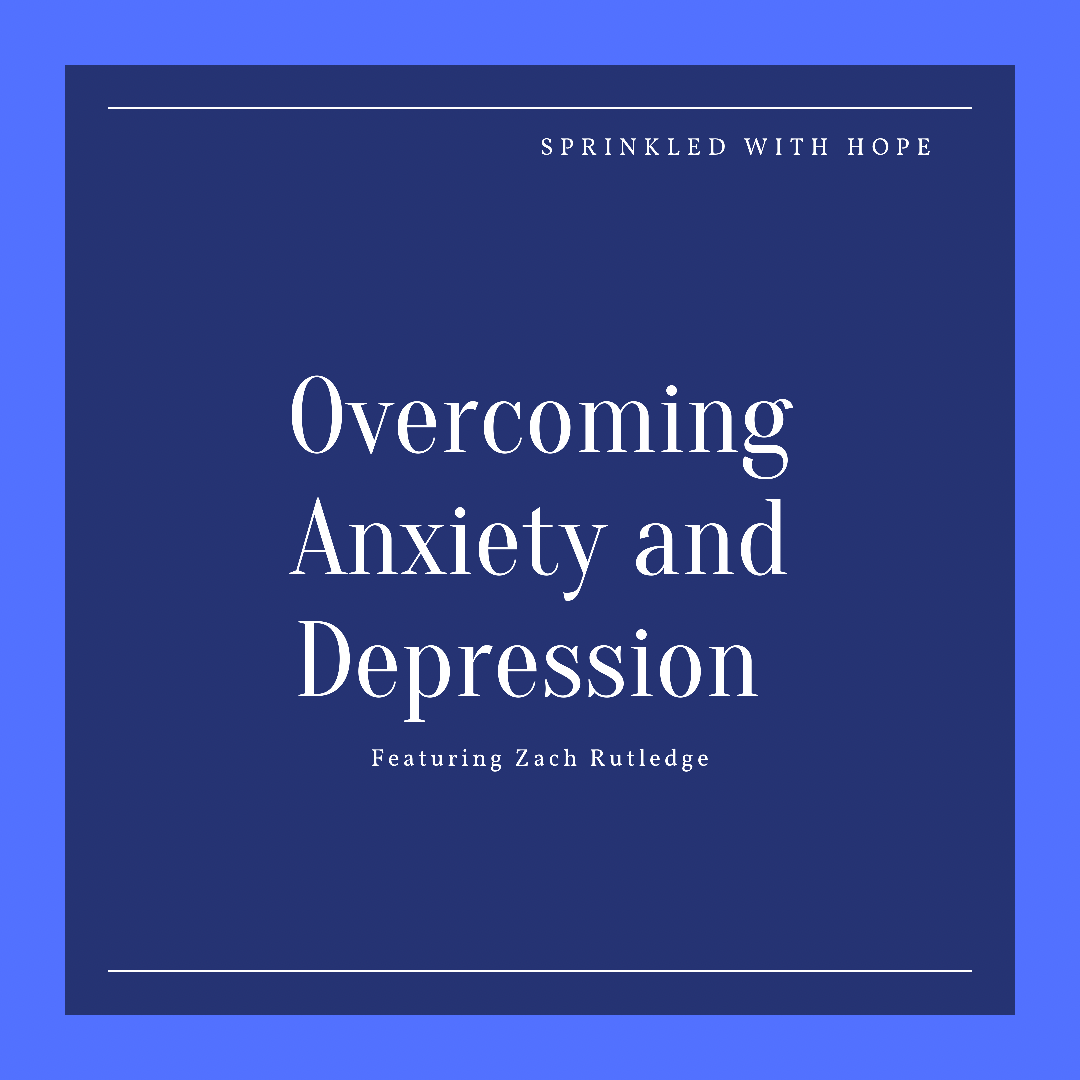 105- Coping with Anxiety and Depression with Zack Rutledge