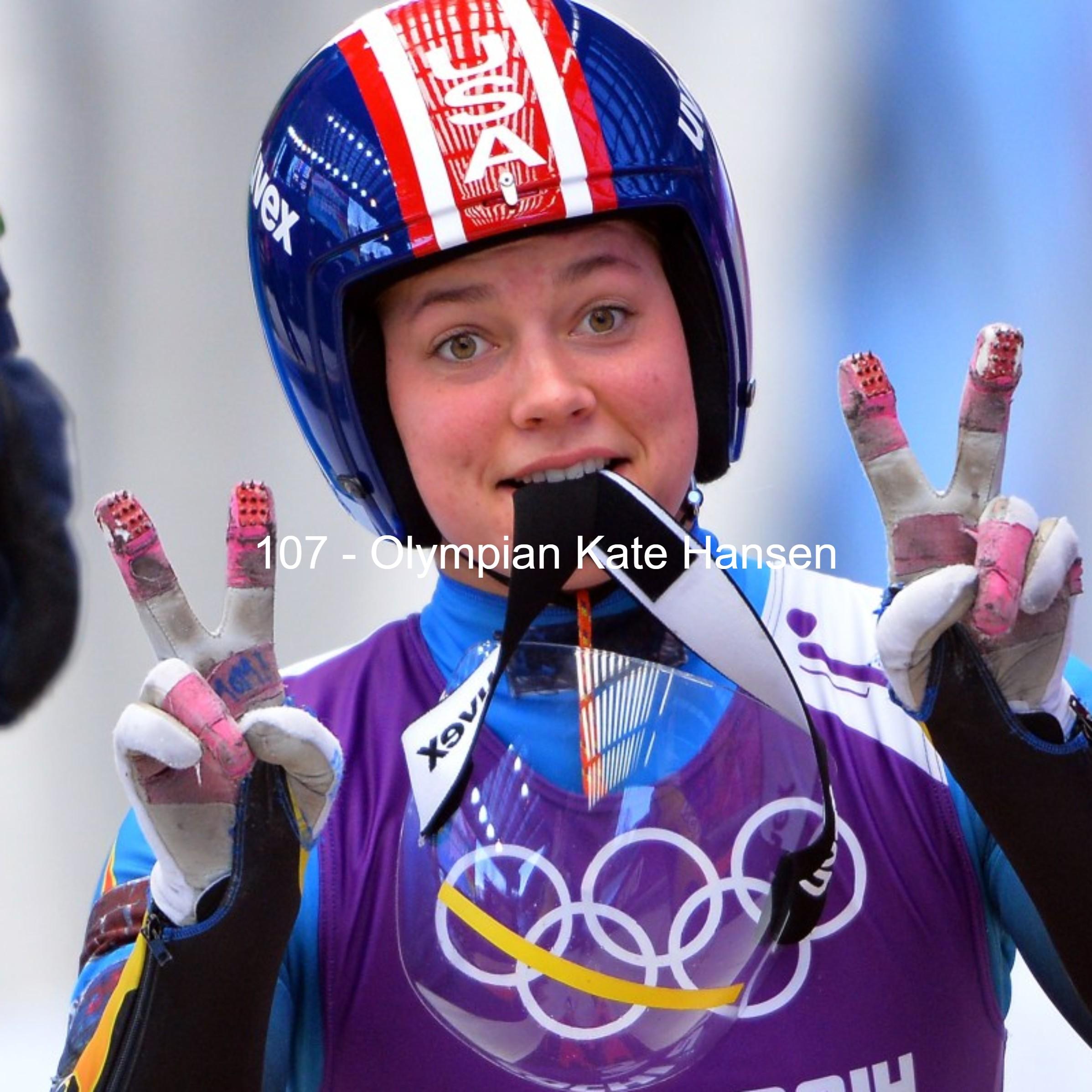 107 – Olympian Kate Hansen