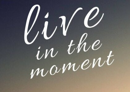 111- Living in the Moment
